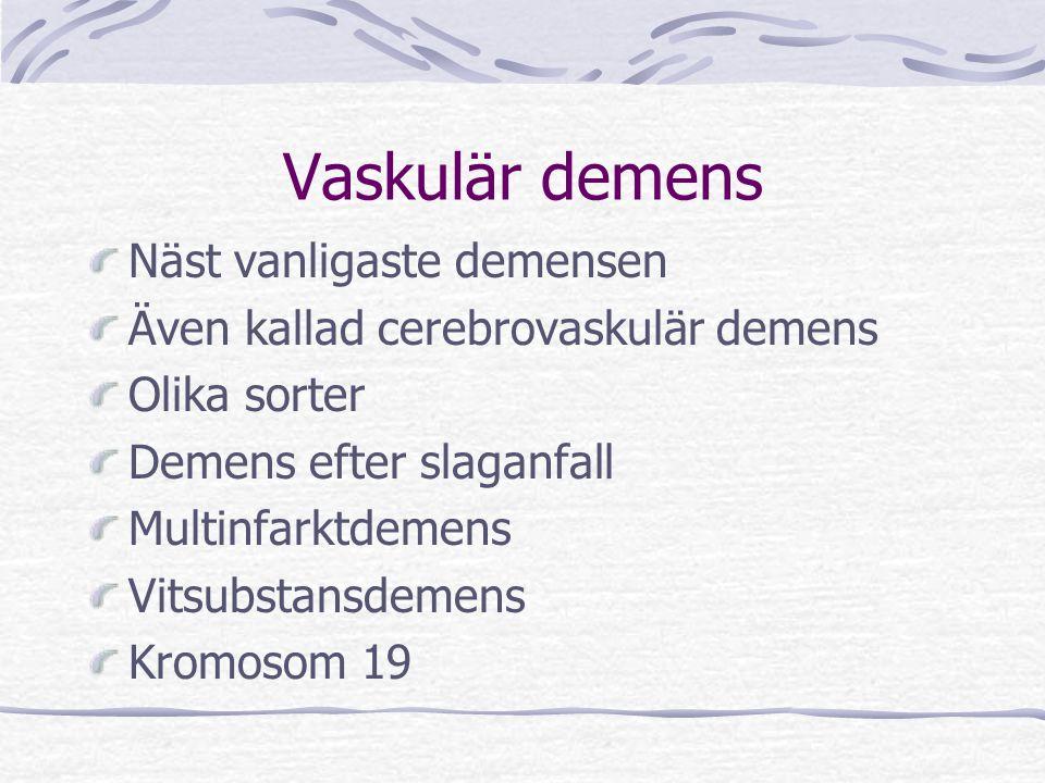 Vaskulär demens Näst vanligaste demensen Även kallad cerebrovaskulär demens Olika sorter Demens efter slaganfall Multinfarktdemens Vitsubstansdemens K