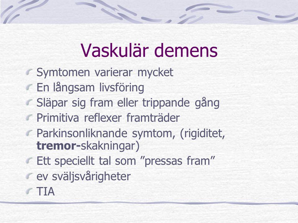 Vaskulär demens Symtomen varierar mycket En långsam livsföring Släpar sig fram eller trippande gång Primitiva reflexer framträder Parkinsonliknande sy