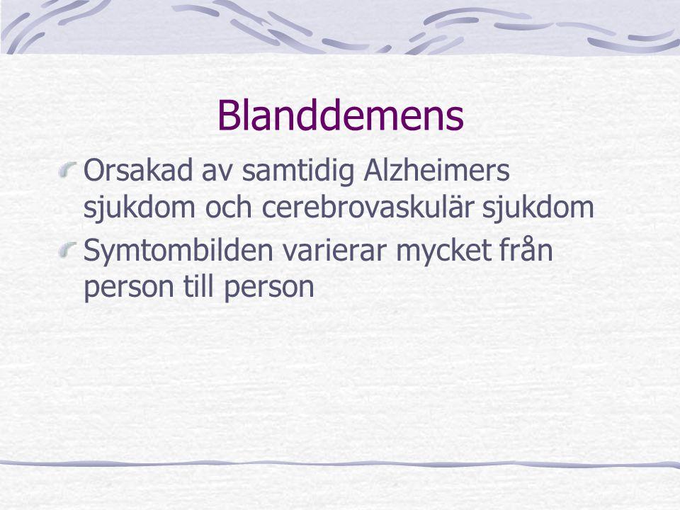 Blanddemens Orsakad av samtidig Alzheimers sjukdom och cerebrovaskulär sjukdom Symtombilden varierar mycket från person till person