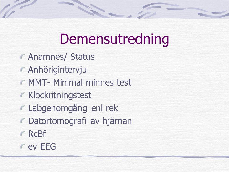 Demensutredning Anamnes/ Status Anhörigintervju MMT- Minimal minnes test Klockritningstest Labgenomgång enl rek Datortomografi av hjärnan RcBf ev EEG
