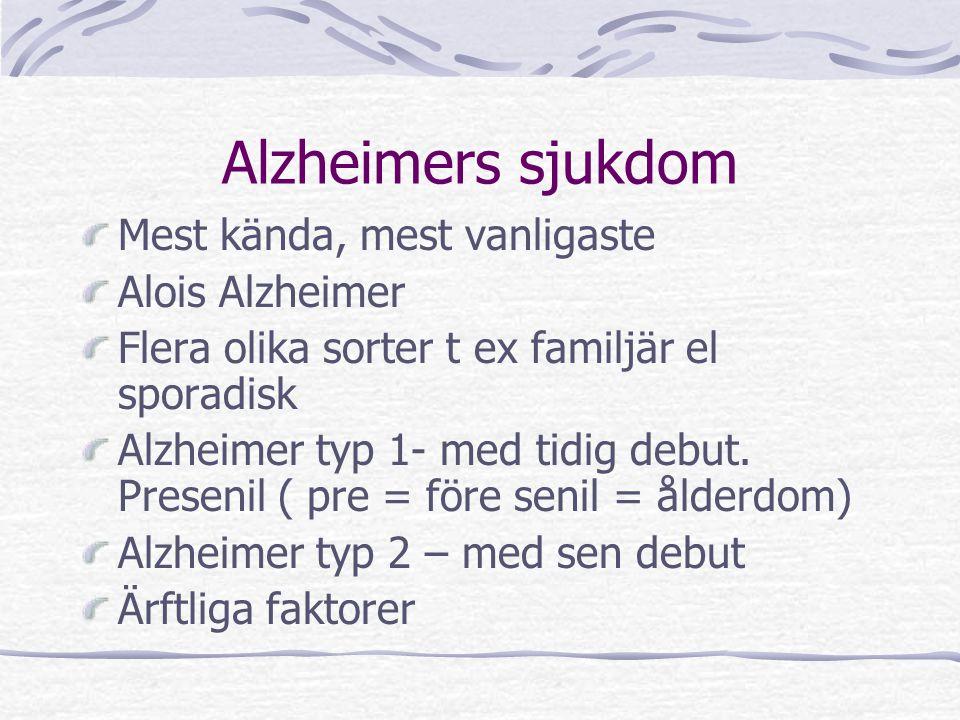 Alzheimers sjukdom Mest kända, mest vanligaste Alois Alzheimer Flera olika sorter t ex familjär el sporadisk Alzheimer typ 1- med tidig debut. Preseni