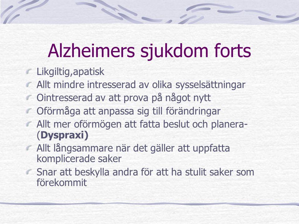 Alzheimers sjukdom forts Likgiltig,apatisk Allt mindre intresserad av olika sysselsättningar Ointresserad av att prova på något nytt Oförmåga att anpa