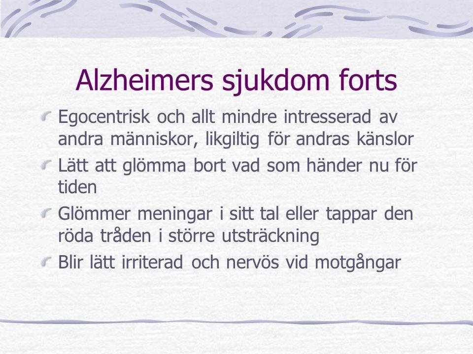 Alzheimers sjukdom forts Egocentrisk och allt mindre intresserad av andra människor, likgiltig för andras känslor Lätt att glömma bort vad som händer