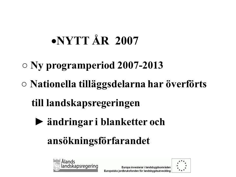  NATIONELLA TILLÄGGSDELAR Miljöstödets nationella tilläggsdel - betalas år 2007 endast på basen av en gällande förbindelse från 2003, 2004, 2005 eller 2006 - nya förbindelser kan inte längre ingås Kompensationsbidragets nationella tilläggsdel - nya förbindelser kan ingås - skall ingås om ny LFA-förbindelse