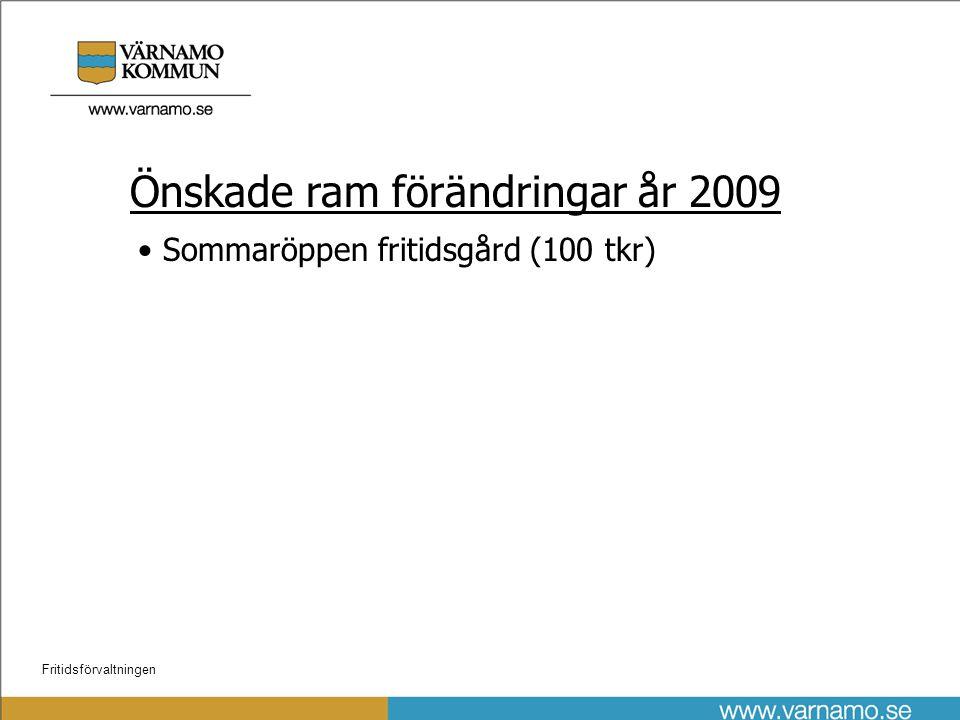 Fritidsförvaltningen Önskade ram förändringar år 2009 • Sommaröppen fritidsgård (100 tkr)