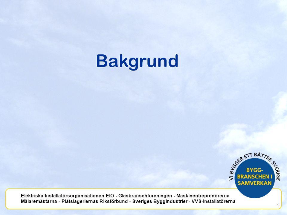 Elektriska Installatörsorganisationen EIO - Glasbranschföreningen - Maskinentreprenörerna Målaremästarna - Plåtslageriernas Riksförbund - Sveriges Byg