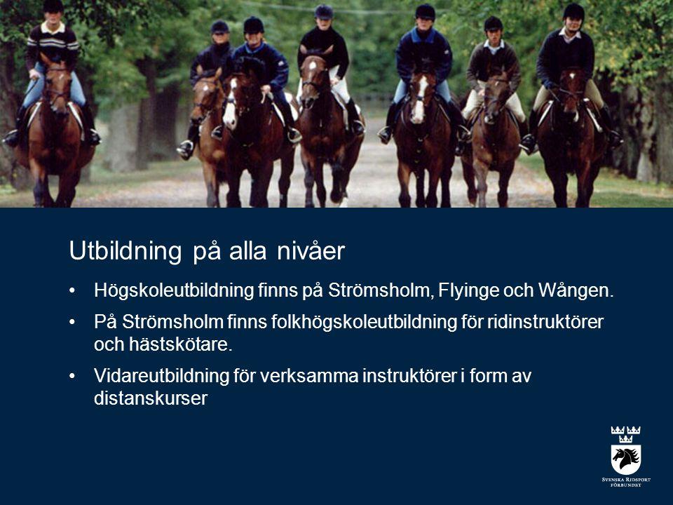 Utbildning på alla nivåer •Högskoleutbildning finns på Strömsholm, Flyinge och Wången.