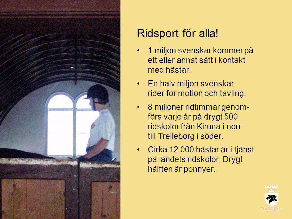 Ridsport för alla.•1 miljon svenskar kommer på ett eller annat sätt i kontakt med hästar.
