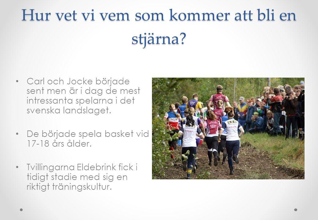 Hur vet vi vem som kommer att bli en stjärna? • Carl och Jocke började sent men är i dag de mest intressanta spelarna i det svenska landslaget. • De b
