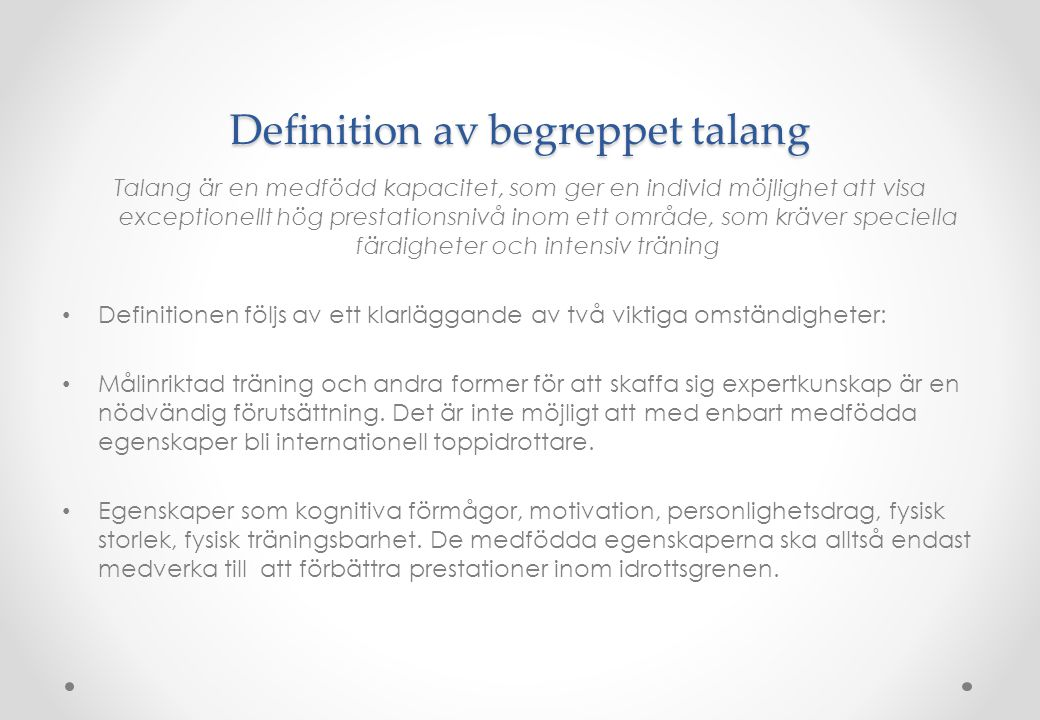 Definition av begreppet talang Talang är en medfödd kapacitet, som ger en individ möjlighet att visa exceptionellt hög prestationsnivå inom ett område