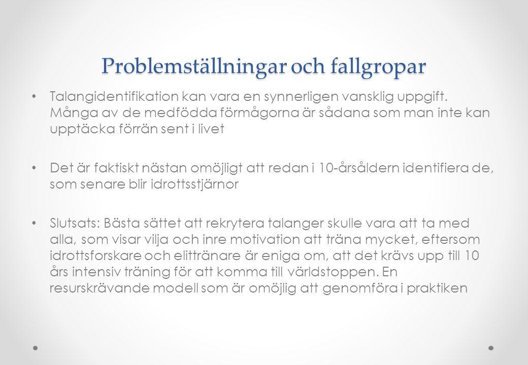 Problemställningar och fallgropar • Talangidentifikation kan vara en synnerligen vansklig uppgift. Många av de medfödda förmågorna är sådana som man i