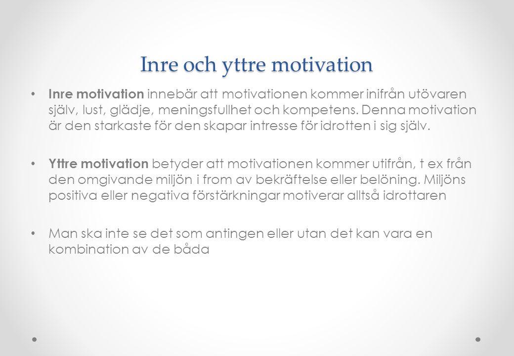 Inre och yttre motivation • Inre motivation innebär att motivationen kommer inifrån utövaren själv, lust, glädje, meningsfullhet och kompetens. Denna