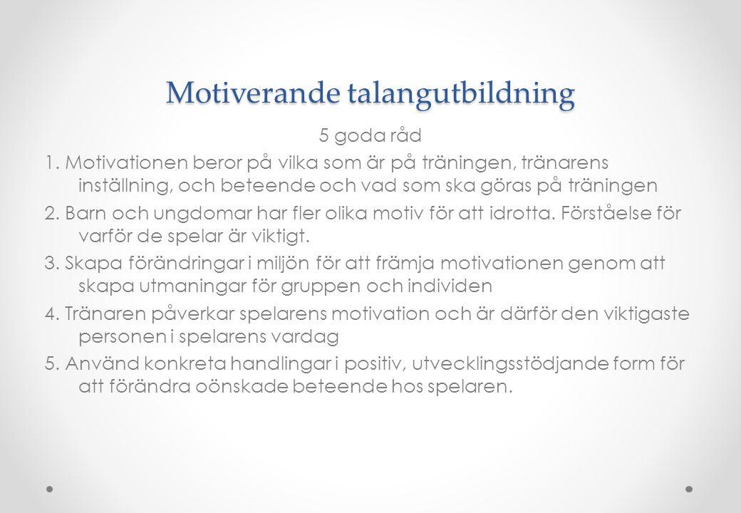 Motiverande talangutbildning 5 goda råd 1. Motivationen beror på vilka som är på träningen, tränarens inställning, och beteende och vad som ska göras