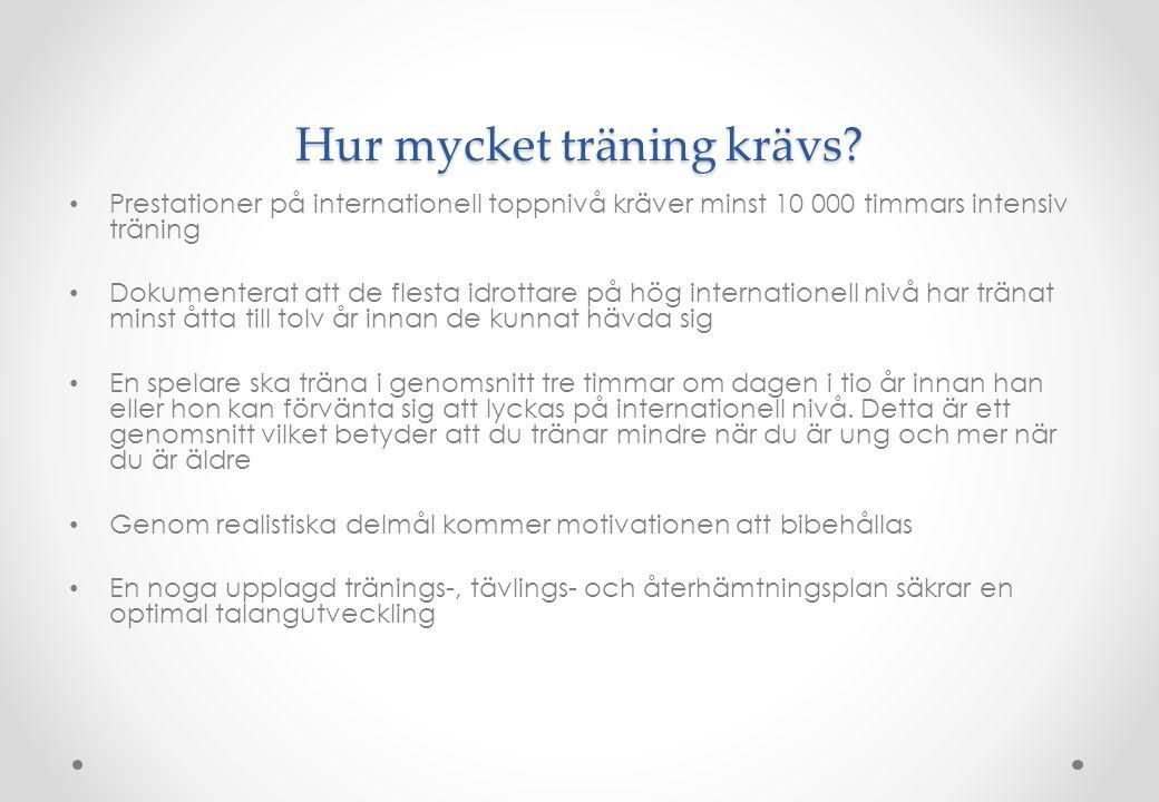 Hur mycket träning krävs? • Prestationer på internationell toppnivå kräver minst 10 000 timmars intensiv träning • Dokumenterat att de flesta idrottar