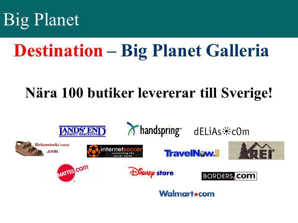 Big Planet Nära 100 butiker levererar till Sverige! Destination – Big Planet Galleria