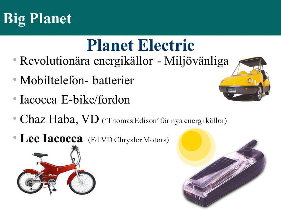 Big Planet Planet Electric  Revolutionära energikällor - Miljövänliga  Mobiltelefon- batterier  Iacocca E-bike/fordon  Chaz Haba, VD ('Thomas Edis