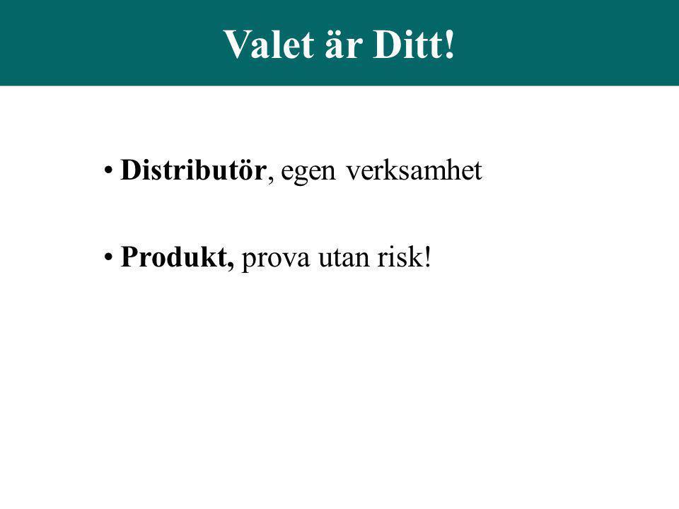 Valet är Ditt! •Distributör, egen verksamhet •Produkt, prova utan risk!