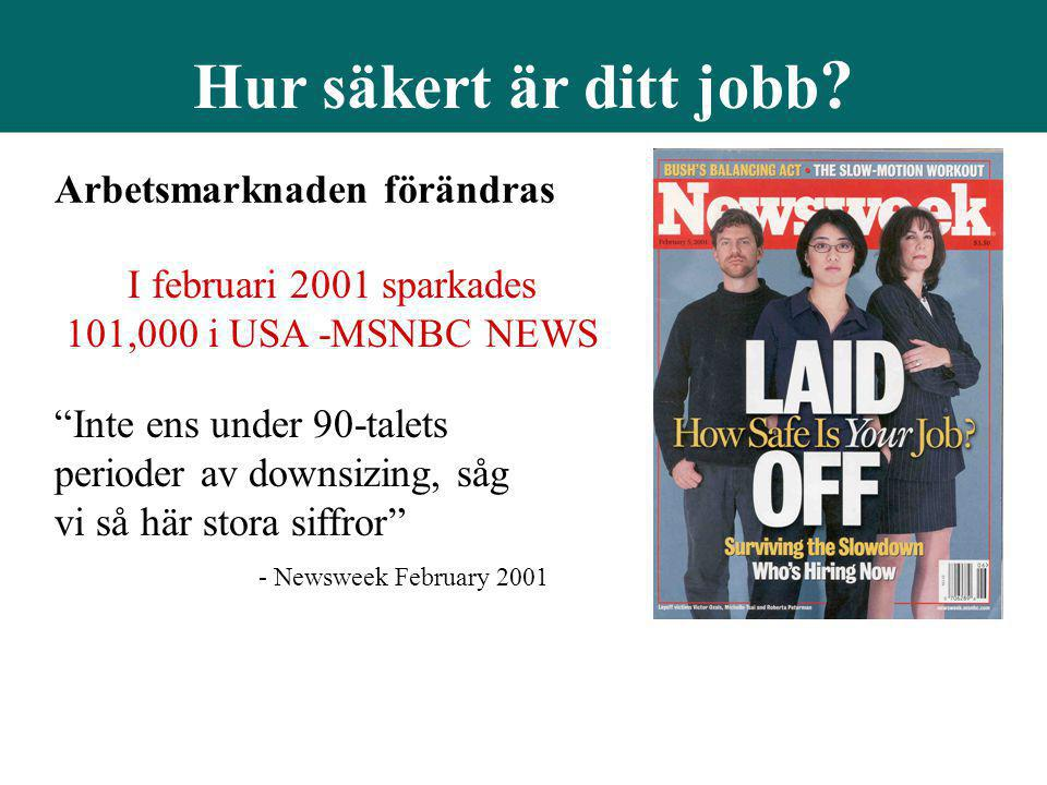 """I februari 2001 sparkades 101,000 i USA -MSNBC NEWS Hur säkert är ditt jobb ? Arbetsmarknaden förändras """"Inte ens under 90-talets perioder av downsizi"""