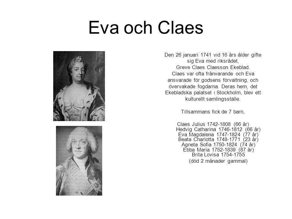 Eva och Claes Den 26 januari 1741 vid 16 års ålder gifte sig Eva med riksrådet, Greve Claes Claesson Ekeblad. Claes var ofta frånvarande och Eva ansva
