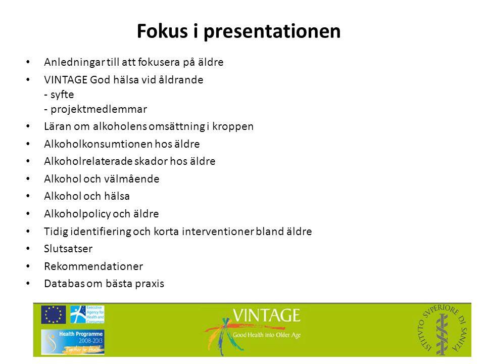 Fokus i presentationen • Anledningar till att fokusera på äldre • VINTAGE God hälsa vid åldrande - syfte - projektmedlemmar • Läran om alkoholens omsä