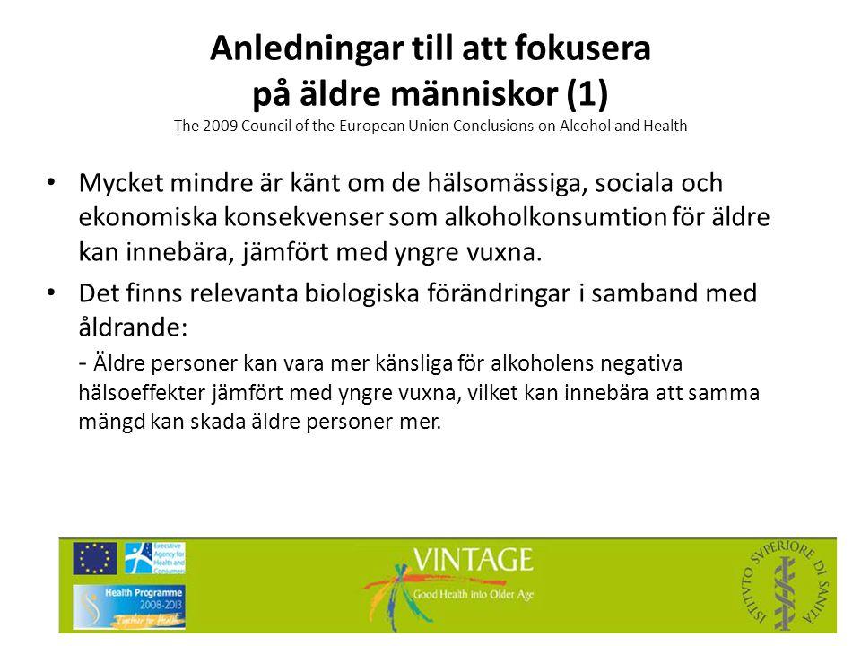 Anledningar till att fokusera på äldre människor (1) The 2009 Council of the European Union Conclusions on Alcohol and Health • Mycket mindre är känt