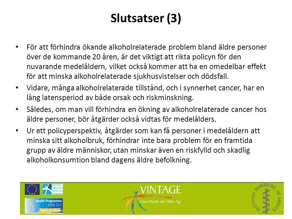 Slutsatser (3) • För att förhindra ökande alkoholrelaterade problem bland äldre personer över de kommande 20 åren, är det viktigt att rikta policyn fö