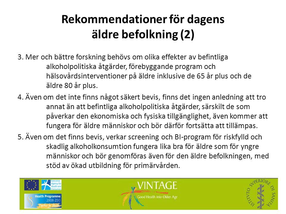 Rekommendationer för dagens äldre befolkning (2) 3. Mer och bättre forskning behövs om olika effekter av befintliga alkoholpolitiska åtgärder, förebyg