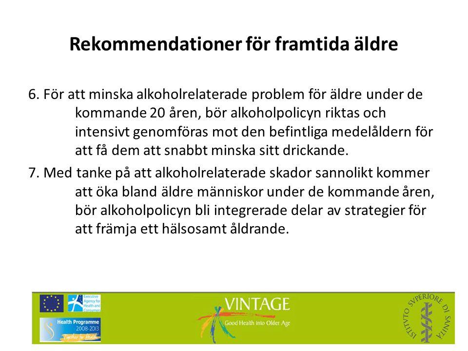 Rekommendationer för framtida äldre 6. För att minska alkoholrelaterade problem för äldre under de kommande 20 åren, bör alkoholpolicyn riktas och int