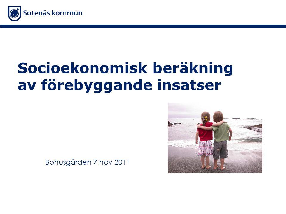 Socioekonomisk beräkning av förebyggande insatser Bohusgården 7 nov 2011