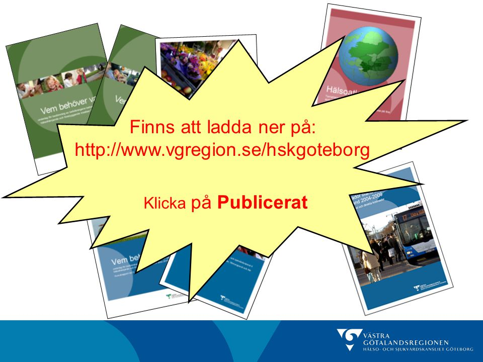 Finns att ladda ner på: http://www.vgregion.se/hskgoteborg Klicka på Publicerat