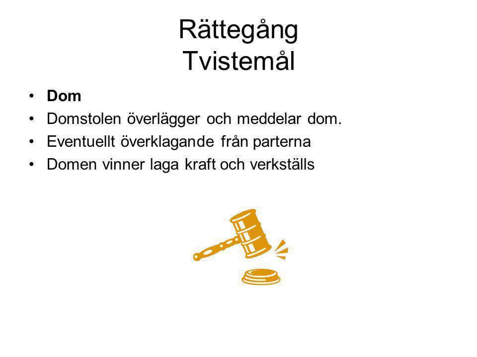 Rättegång Tvistemål •Dom •Domstolen överlägger och meddelar dom.