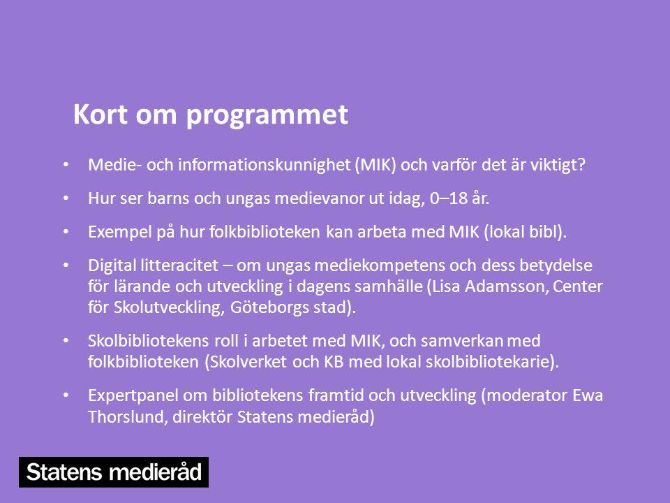 Kort om programmet • Medie- och informationskunnighet (MIK) och varför det är viktigt? • Hur ser barns och ungas medievanor ut idag, 0–18 år. • Exempe