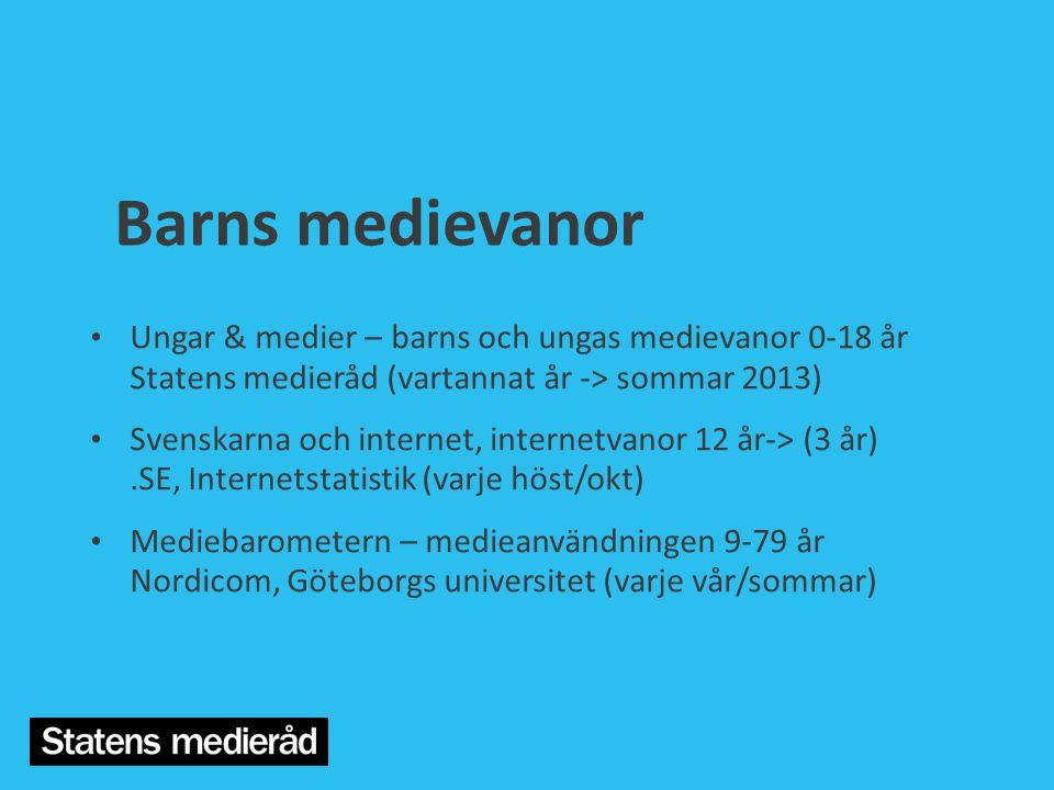Barns medievanor • Ungar & medier – barns och ungas medievanor 0-18 år Statens medieråd (vartannat år -> sommar 2013) • Svenskarna och internet, inter