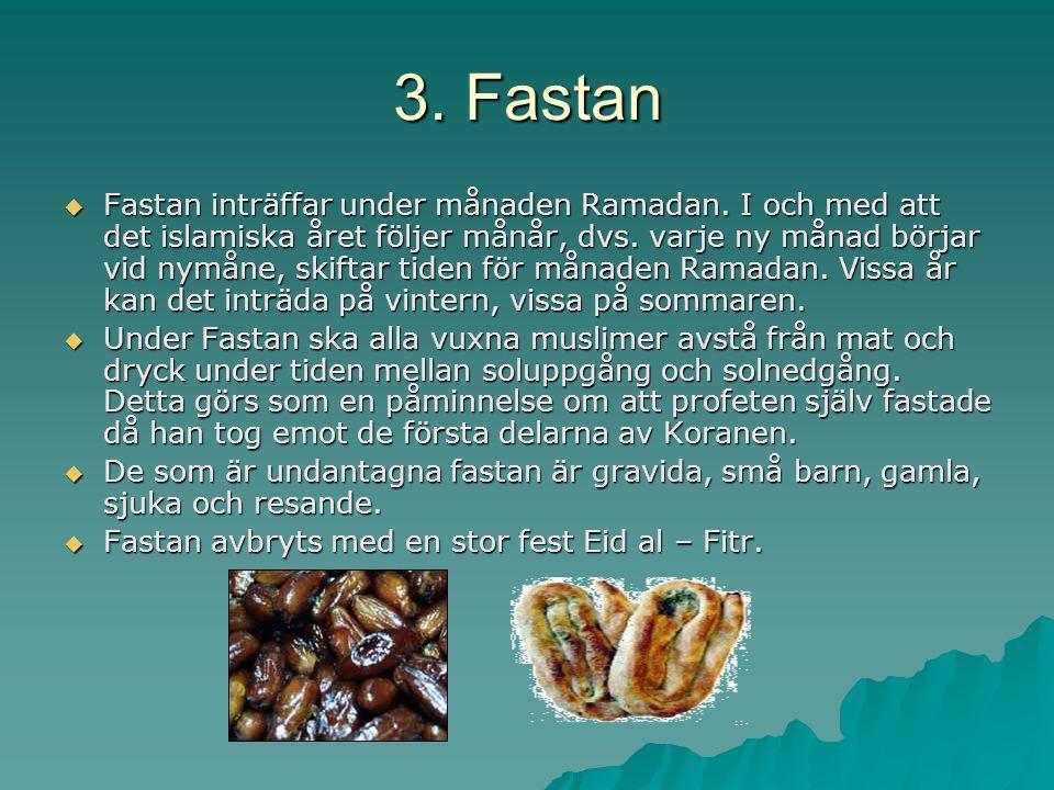 3. Fastan  Fastan inträffar under månaden Ramadan. I och med att det islamiska året följer månår, dvs. varje ny månad börjar vid nymåne, skiftar tide