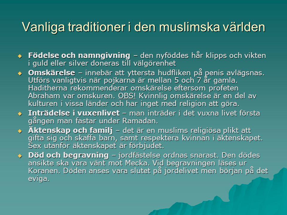 Vanliga traditioner i den muslimska världen  Födelse och namngivning – den nyföddes hår klipps och vikten i guld eller silver doneras till välgörenhe