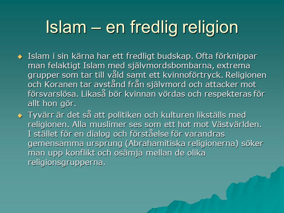 Islam – en fredlig religion  Islam i sin kärna har ett fredligt budskap. Ofta förknippar man felaktigt Islam med självmordsbombarna, extrema grupper