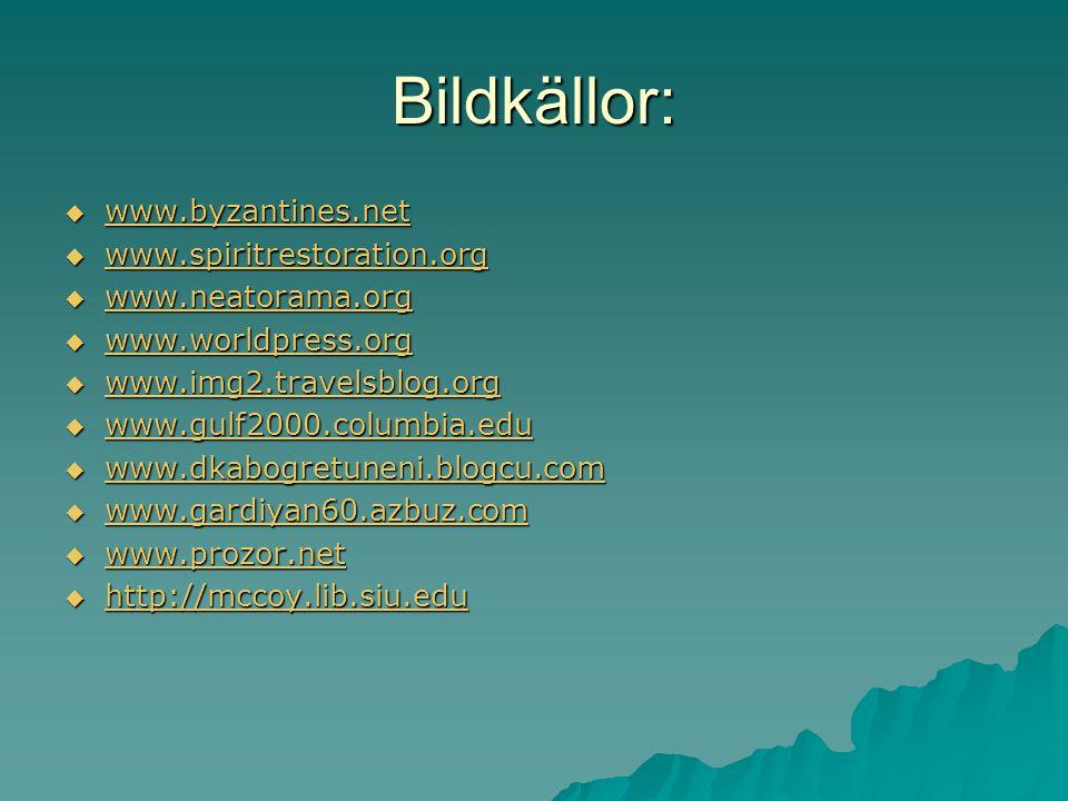 Bildkällor:  www.byzantines.net www.byzantines.net  www.spiritrestoration.org www.spiritrestoration.org  www.neatorama.org www.neatorama.org  www.