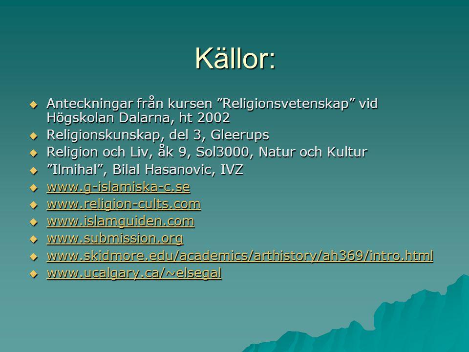 """Källor:  Anteckningar från kursen """"Religionsvetenskap"""" vid Högskolan Dalarna, ht 2002  Religionskunskap, del 3, Gleerups  Religion och Liv, åk 9, S"""