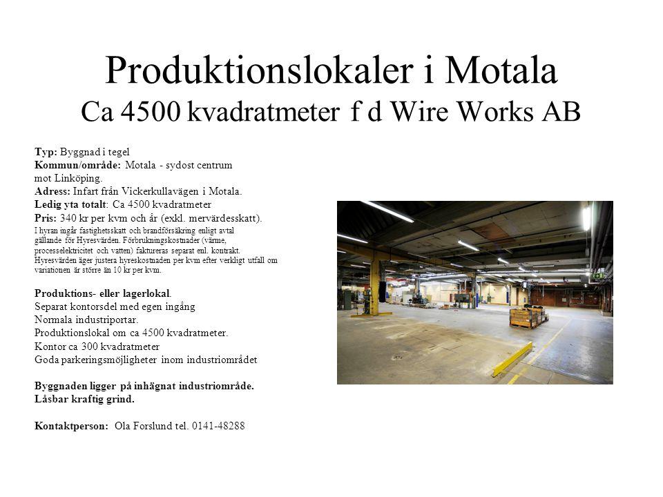 Produktionslokaler i Motala Ca 4500 kvadratmeter f d Wire Works AB Typ: Byggnad i tegel Kommun/område: Motala - sydost centrum mot Linköping.