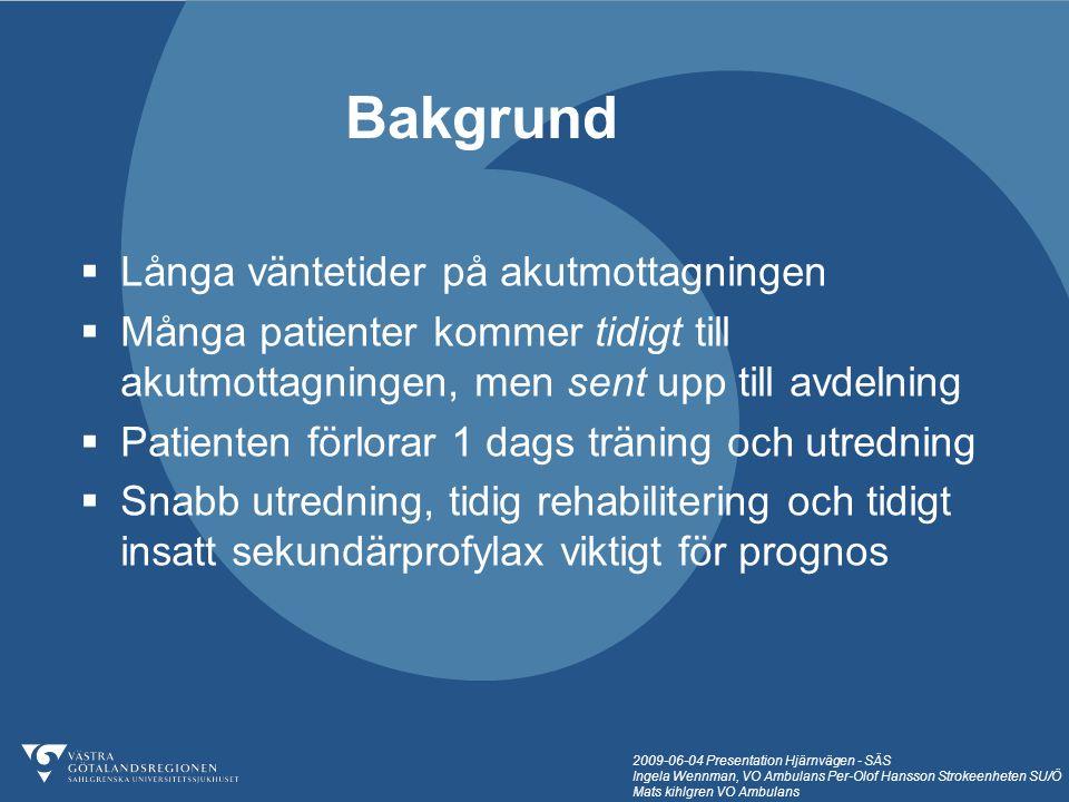 2009-06-04 Presentation Hjärnvägen - SÄS Ingela Wennman, VO Ambulans Per-Olof Hansson Strokeenheten SU/Ö Mats kihlgren VO Ambulans  Långa väntetider