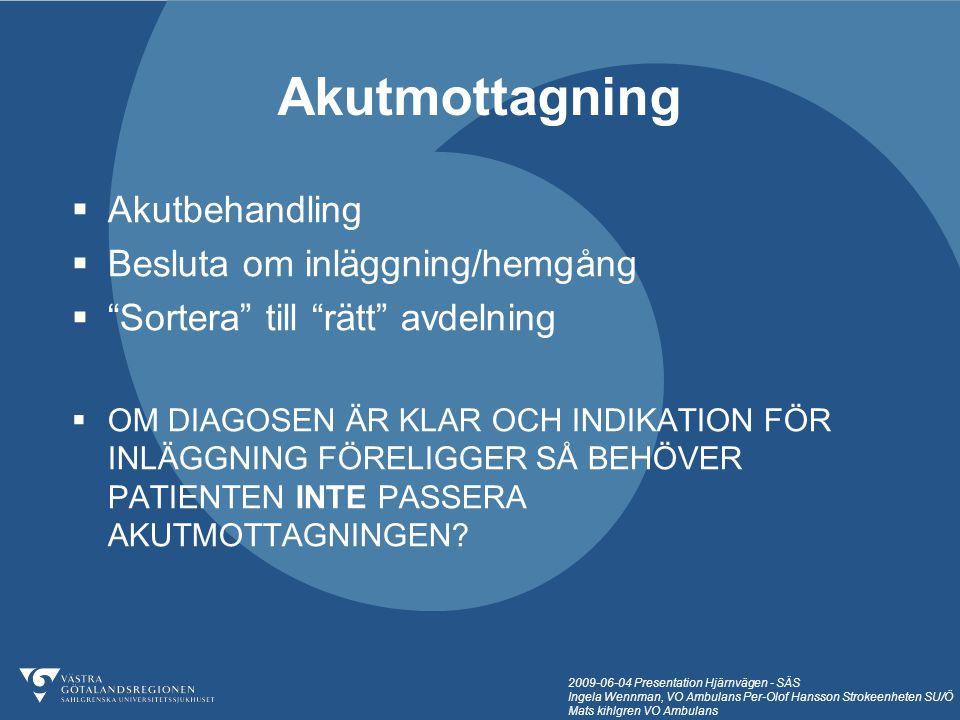 2009-06-04 Presentation Hjärnvägen - SÄS Ingela Wennman, VO Ambulans Per-Olof Hansson Strokeenheten SU/Ö Mats kihlgren VO Ambulans  Akutbehandling 