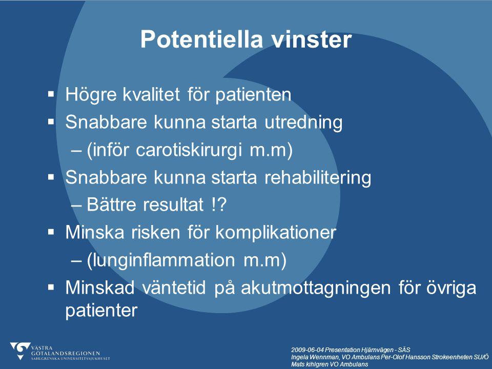 2009-06-04 Presentation Hjärnvägen - SÄS Ingela Wennman, VO Ambulans Per-Olof Hansson Strokeenheten SU/Ö Mats kihlgren VO Ambulans  Högre kvalitet fö