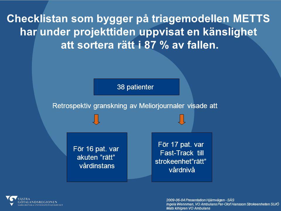 2009-06-04 Presentation Hjärnvägen - SÄS Ingela Wennman, VO Ambulans Per-Olof Hansson Strokeenheten SU/Ö Mats kihlgren VO Ambulans 38 patienter För 16