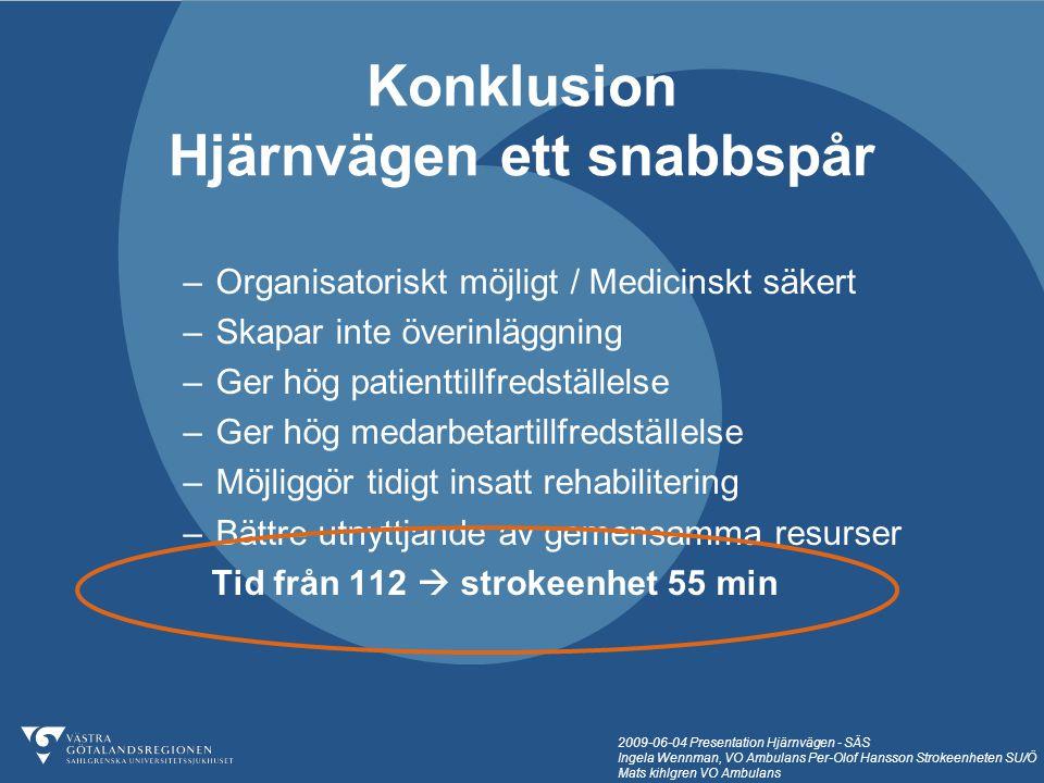 2009-06-04 Presentation Hjärnvägen - SÄS Ingela Wennman, VO Ambulans Per-Olof Hansson Strokeenheten SU/Ö Mats kihlgren VO Ambulans –Organisatoriskt mö