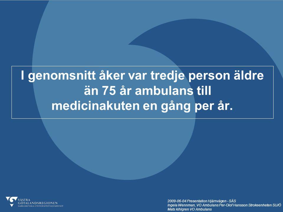 2009-06-04 Presentation Hjärnvägen - SÄS Ingela Wennman, VO Ambulans Per-Olof Hansson Strokeenheten SU/Ö Mats kihlgren VO Ambulans I genomsnitt åker v