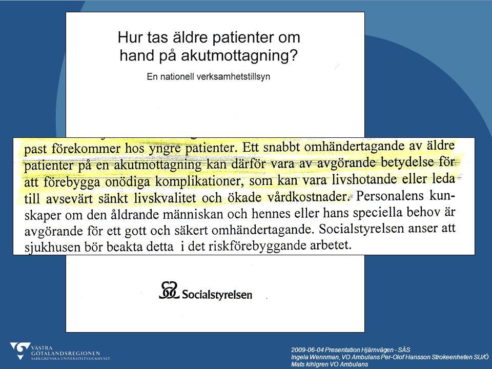 2009-06-04 Presentation Hjärnvägen - SÄS Ingela Wennman, VO Ambulans Per-Olof Hansson Strokeenheten SU/Ö Mats kihlgren VO Ambulans 53 patienter 11 pat.