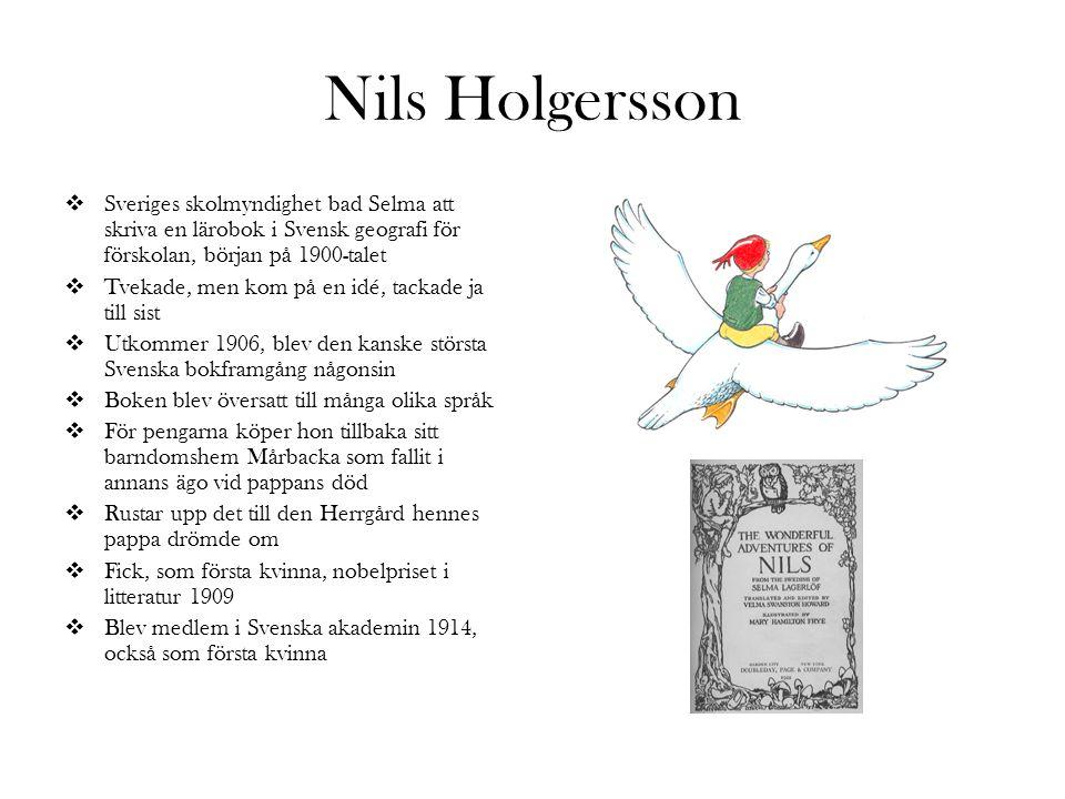 Nils Holgersson  Sveriges skolmyndighet bad Selma att skriva en lärobok i Svensk geografi för förskolan, början på 1900-talet  Tvekade, men kom på e