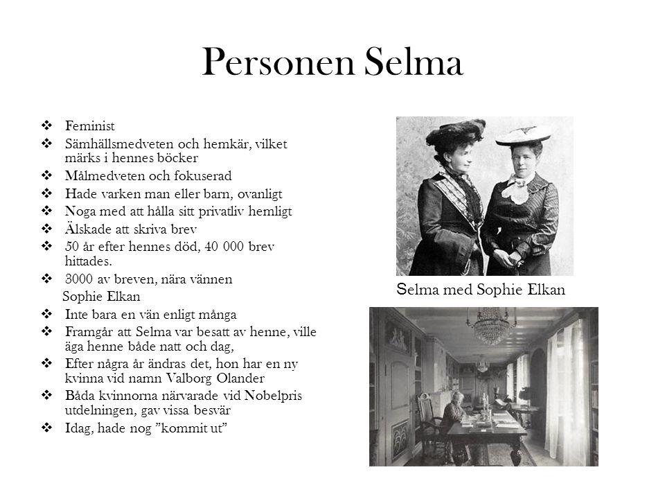 Personen Selma  Feminist  Sämhällsmedveten och hemkär, vilket märks i hennes böcker  Målmedveten och fokuserad  Hade varken man eller barn, ovanli