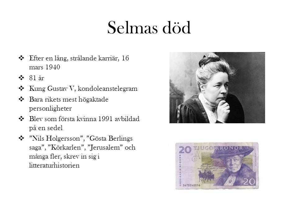 Selmas död  Efter en lång, strålande karriär, 16 mars 1940  81 år  Kung Gustav V, kondoleanstelegram  Bara rikets mest högaktade personligheter 