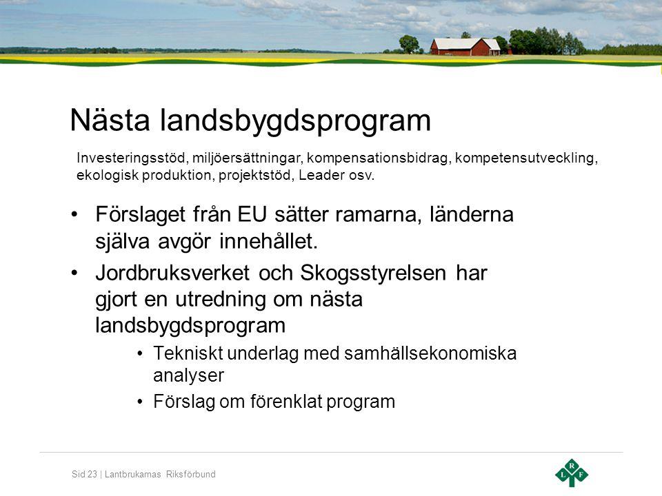 Sid 23 | Lantbrukarnas Riksförbund Nästa landsbygdsprogram •Förslaget från EU sätter ramarna, länderna själva avgör innehållet. •Jordbruksverket och S